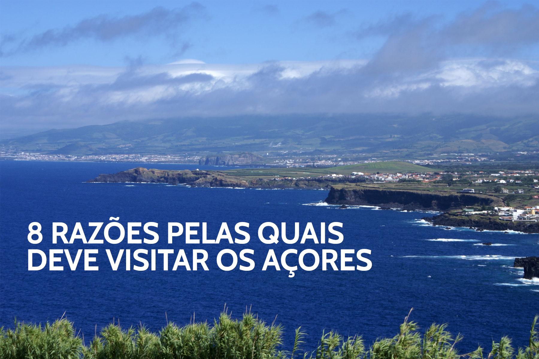 8 razões pelas quais deve conhecer e visitar os Açores
